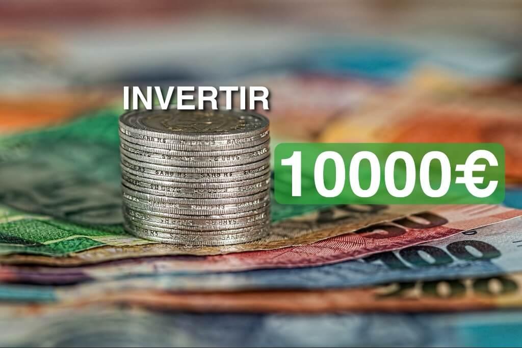 🥇Donde invertir 10000 € | Práctico al 100%